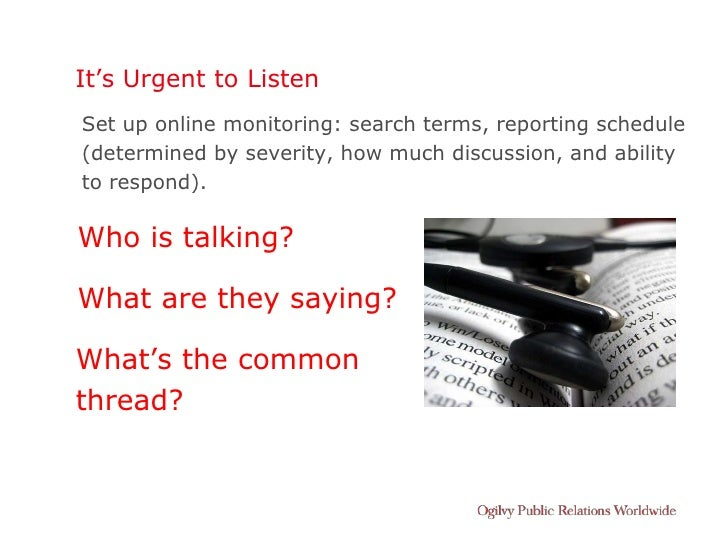 It's Urgent to Listen Set up online monitoring: search terms, reporting schedule (determined by severity, how much discuss...