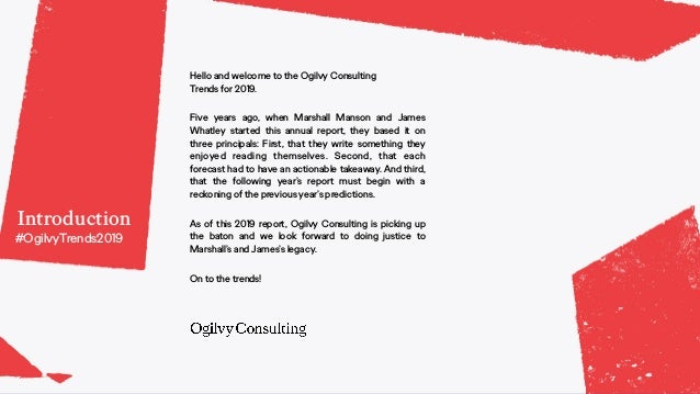 Introduction Hello and welcome to the Ogilvy Consulting Trends for 2019. Five years ago, when Marshall Manson and James W...