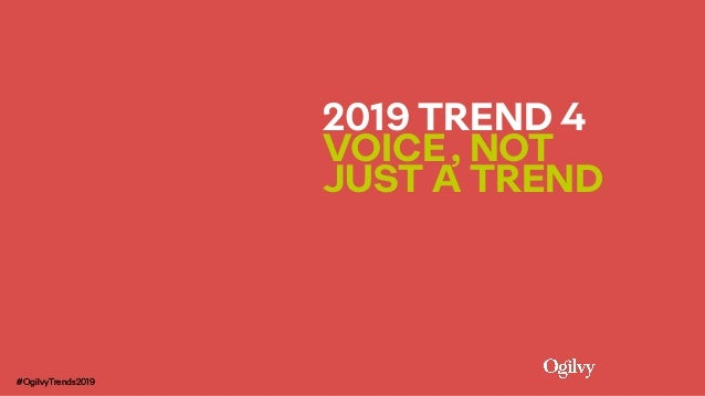 2019 TREND 4  VOICE, NOT  JUST A TREND #OgilvyTrends2019