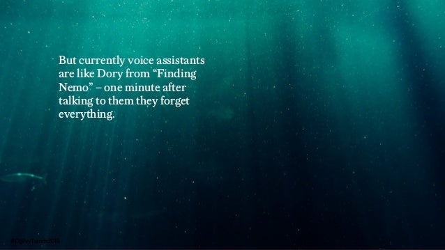 """But currently voice assistants are like Dory from """"Finding Nemo"""" – one minute after talking to them they forget everything..."""