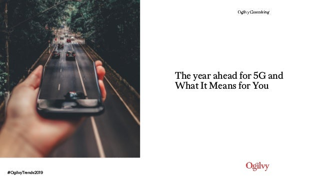 #OgilvyTrends2019 The year ahead for 5G and What It Means for You