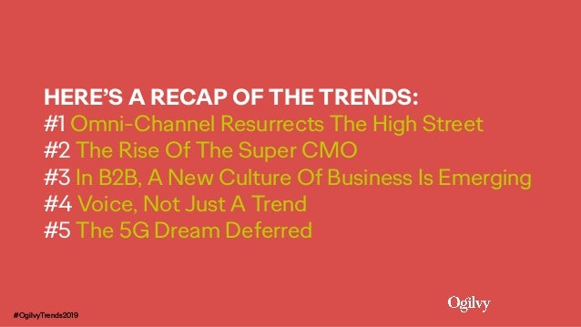 #OgilvyTrends2019 HERE'S A RECAP OF THE TRENDS: #1 Omni-Channel Resurrects The High Street #2 The Rise Of The Super CMO #3...