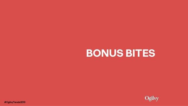 BONUS BITES #OgilvyTrends2019