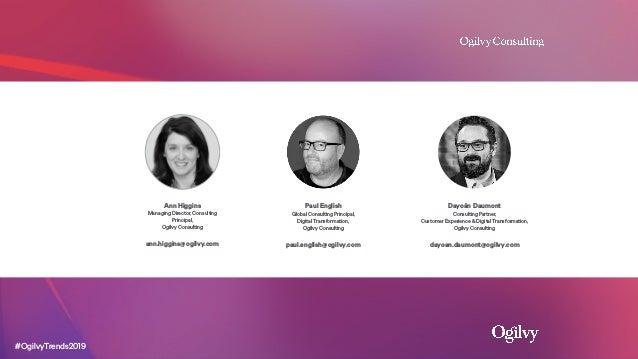 #OgilvyTrends2019 Ann Higgins Managing Director, Consulting Principal, Ogilvy Consulting ann.higgins@ogilvy.com Paul Engli...
