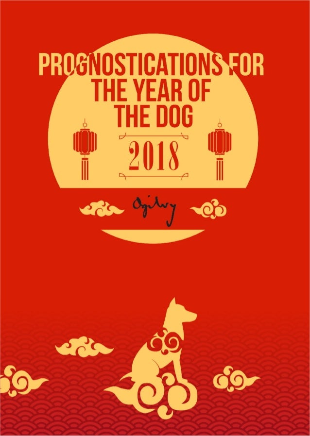 2018 Prognostications For The Year Of The Dog