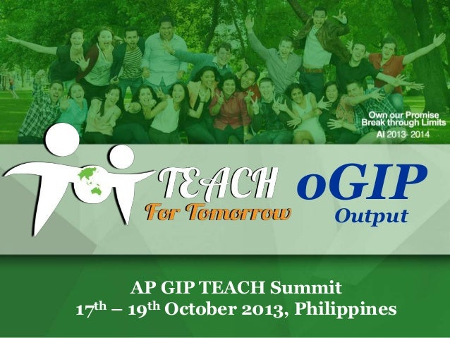 oGIP Output AP GIP TEACH Summit 17th – 19th October 2013, Philippines