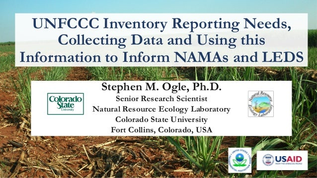 UNFCCC Inventory Reporting Needs,  Collecting Data and Using this  Information to Inform NAMAs and LEDS  Stephen M. Ogle, ...