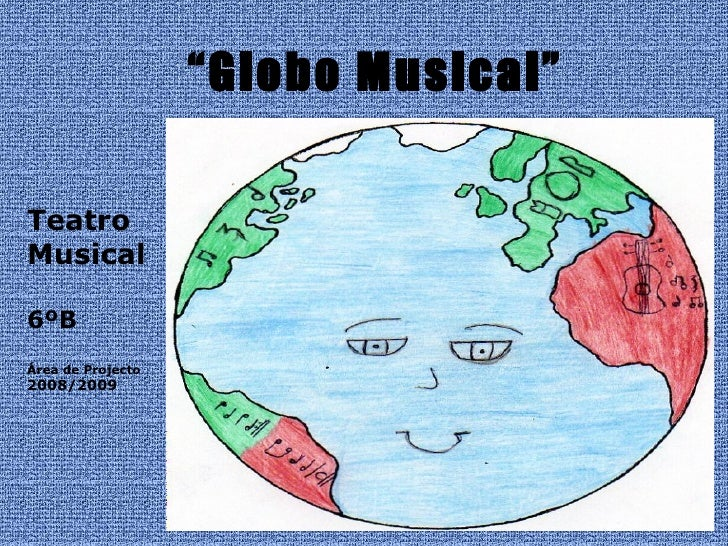 """ Globo Musical"" Teatro Musical 6ºB Área de Projecto 2008/2009"