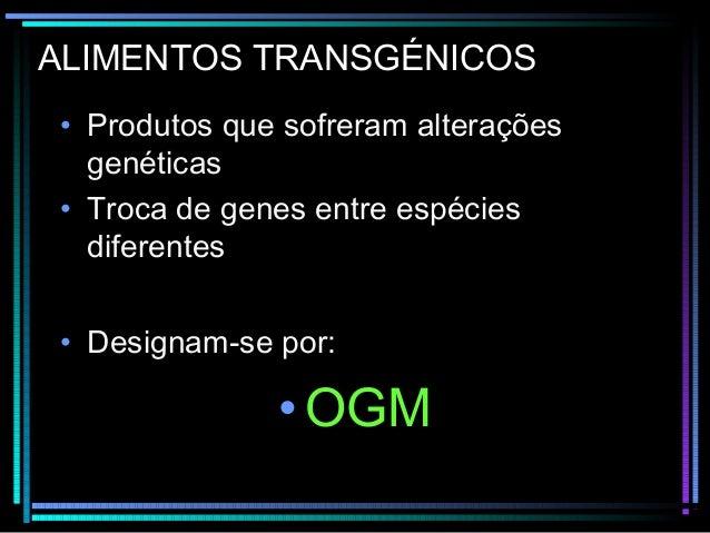 ALIMENTOS TRANSGÉNICOS• Produtos que sofreram alteraçõesgenéticas• Troca de genes entre espéciesdiferentes• Designam-se po...