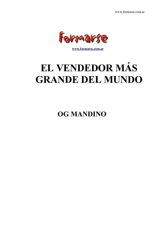www.formarse.com.ar www.formarse.com.ar EL VENDEDOR MÁS GRANDE DEL MUNDO OG MANDINO