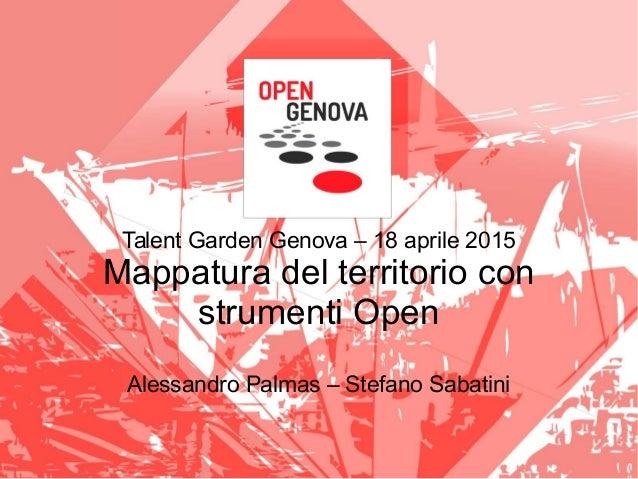 Talent Garden Genova – 18 aprile 2015 Mappatura del territorio con strumenti Open Alessandro Palmas – Stefano Sabatini