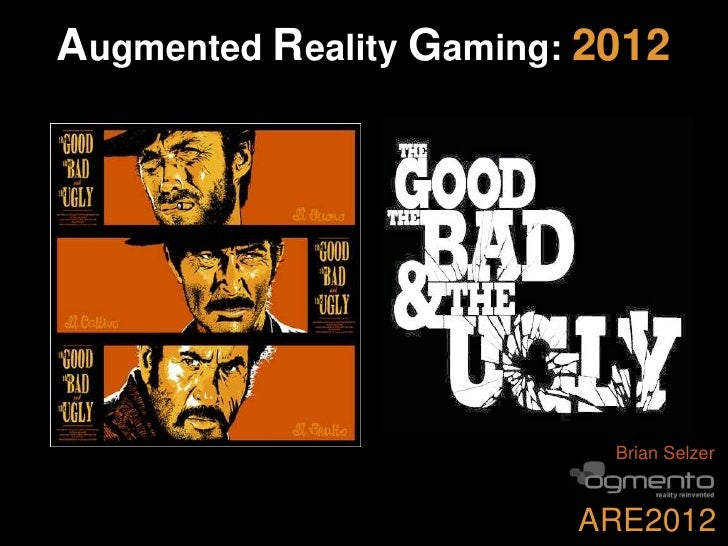 Augmented Reality Gaming: 2012                           Brian Selzer                         ARE2012