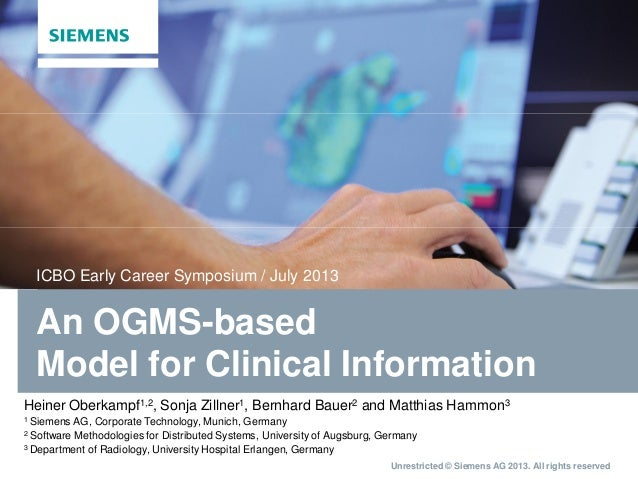 Unrestricted © Siemens AG 2013. All rights reserved An OGMS-based Model for Clinical Information ICBO Early Career Symposi...