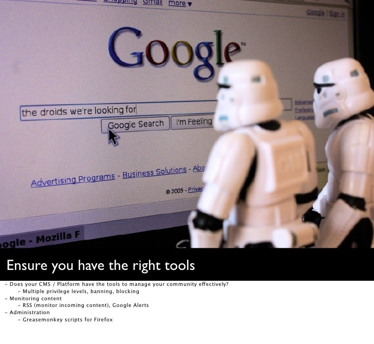 Ensure you have the right tools - Does your CMS / Platform have the tools to manage your community effectively?     - Mult...