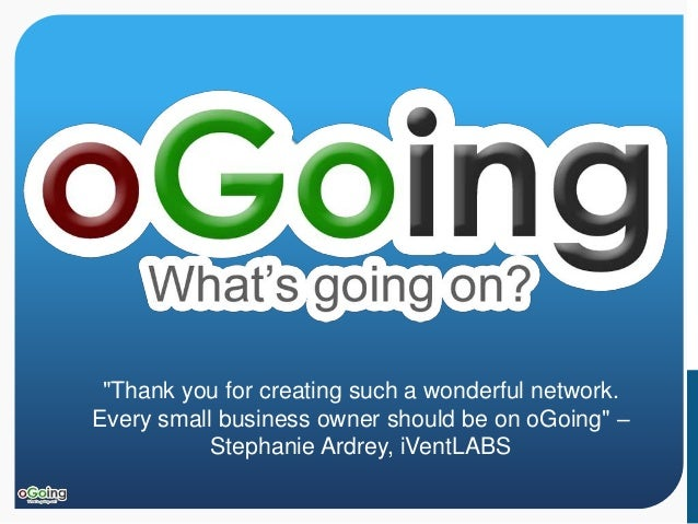 """""""Thank you for creating such a wonderful network.  Every small business owner should be on oGoing"""" –  Stephanie Ardrey, iV..."""