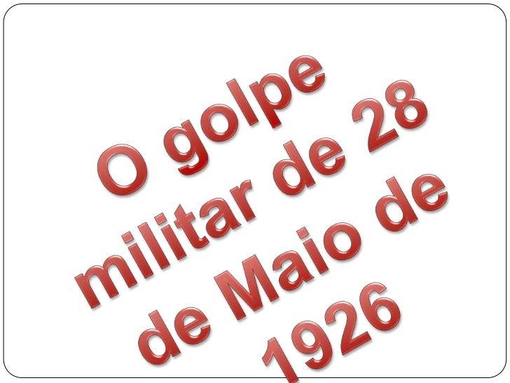 O golpe militar de 28 de Maio de 1926<br />