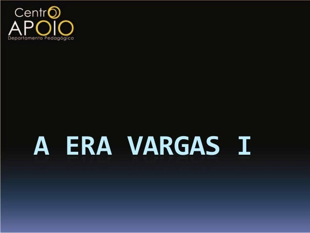 A ERA VARGAS I