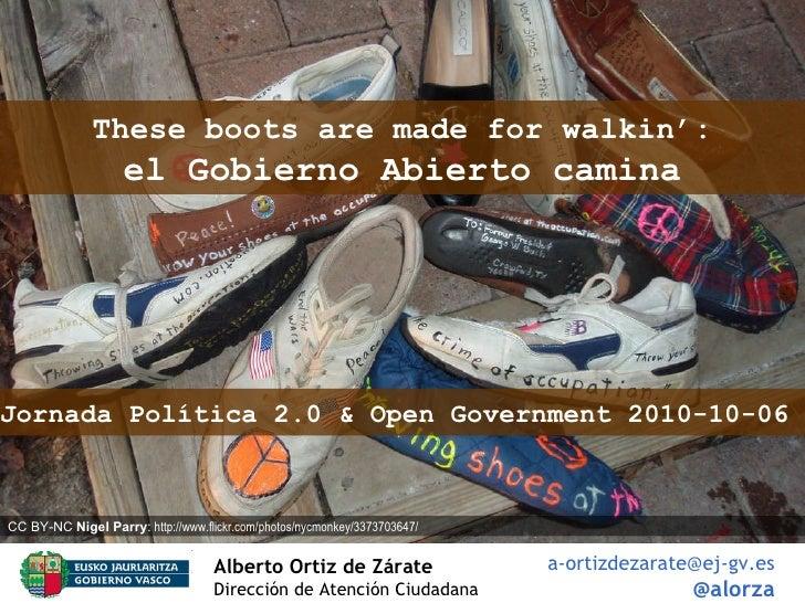 Alberto Ortiz de Zárate   Dirección de Atención Ciudadana [email_address] @alorza These boots are made for walkin': el Gob...