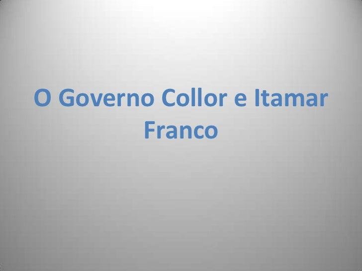 O Governo Collor e Itamar Franco<br />