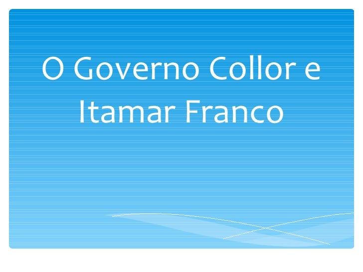 O Governo Collor e Itamar Franco