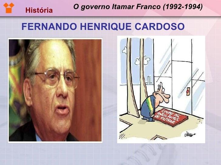 O governo Itamar Franco (1992-1994) <ul><li>FERNANDO HENRIQUE CARDOSO </li></ul>História