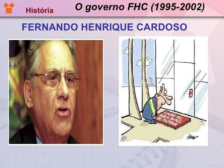 O governo FHC (1995-2002) <ul><li>FERNANDO HENRIQUE CARDOSO </li></ul>História