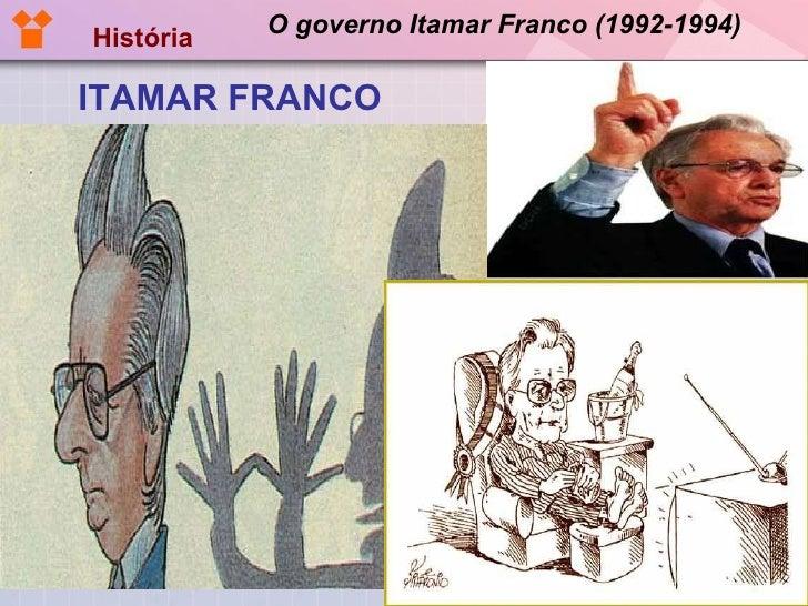 O governo Itamar Franco (1992-1994) <ul><li>ITAMAR FRANCO </li></ul>História