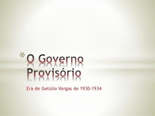 Era de Getúlio Vargas de 1930-1934  *