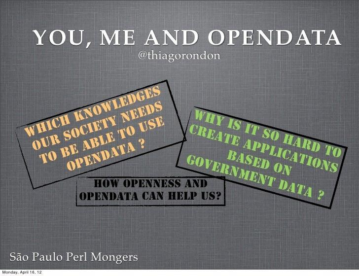 YOU, ME AND OPENDATA                               @thiagorondon                             geS                          ...