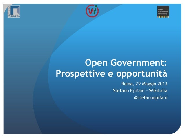 Open Government:Prospettive e opportunitàRoma, 29 Maggio 2013Stefano Epifani - Wikitalia@stefanoepifani