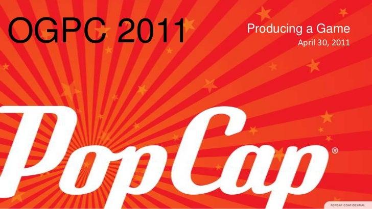 Producing a Game<br />April 30, 2011<br />OGPC 2011<br />