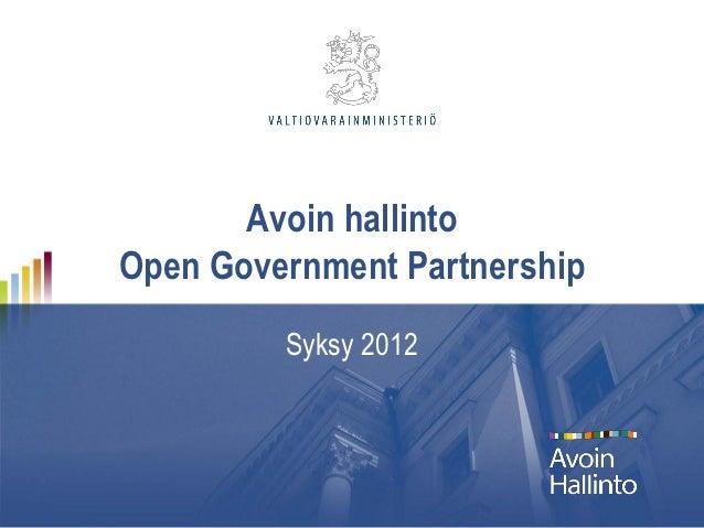 Avoin hallintoOpen Government Partnership         Syksy 2012
