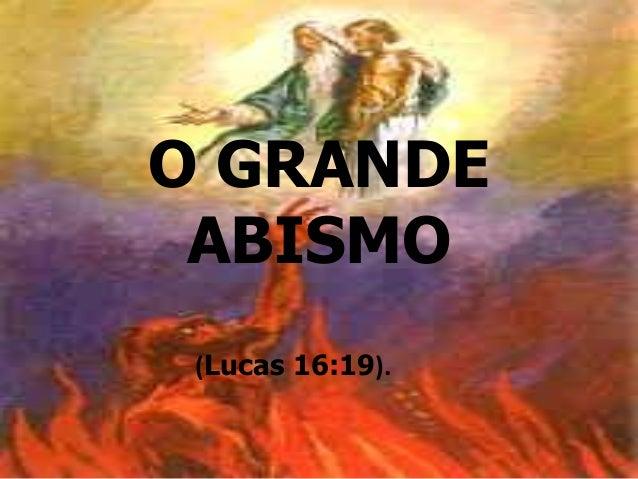 (Lucas 16:19). O GRANDE ABISMO