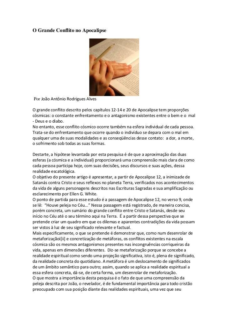 O Grande Conflito no ApocalipsePor João Antônio Rodrigues AlvesO grande conflito descrito pelos capítulos 12-14 e 20 de Ap...