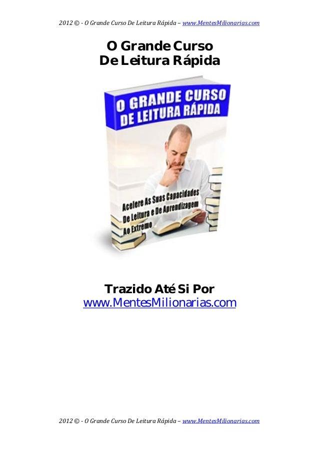 2012©OGrandeCursoDeLeituraRápida–www.MentesMilionarias.com 2012©OGrandeCursoDeLeituraRápida–www.Men...