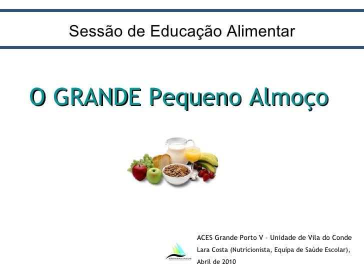 ACES Grande Porto V – Unidade de Vila do Conde Lara Costa (Nutricionista, Equipa de Saúde Escolar),  Abril de 2010 O GRAND...