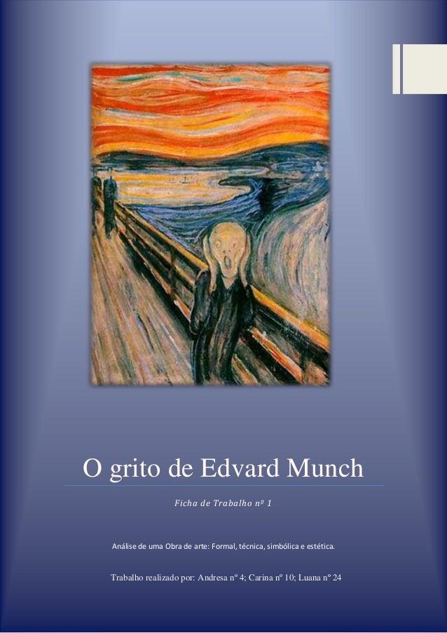 O grito de Edvard Munch Ficha de Trabalho nº 1  Análise de uma Obra de arte: Formal, técnica, simbólica e estética.  Traba...