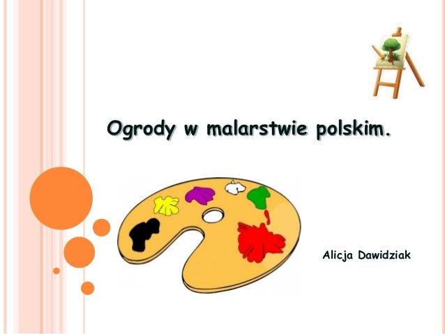 Ogrody w malarstwie polskim.  Alicja Dawidziak