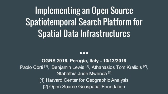 Implementing an Open Source Spatiotemporal Search Platform for Spatial Data Infrastructures OGRS 2016, Perugia, Italy - 10...