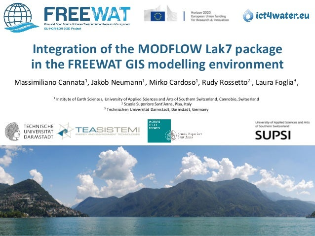 Integration of the MODFLOW Lak7 package in the FREEWAT GIS modelling environment Massimiliano Cannata1, Jakob Neumann1, Mi...