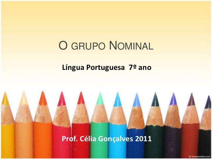 O GRUPO NOMINALLíngua Portuguesa 7º anoProf. Célia Gonçalves 2011