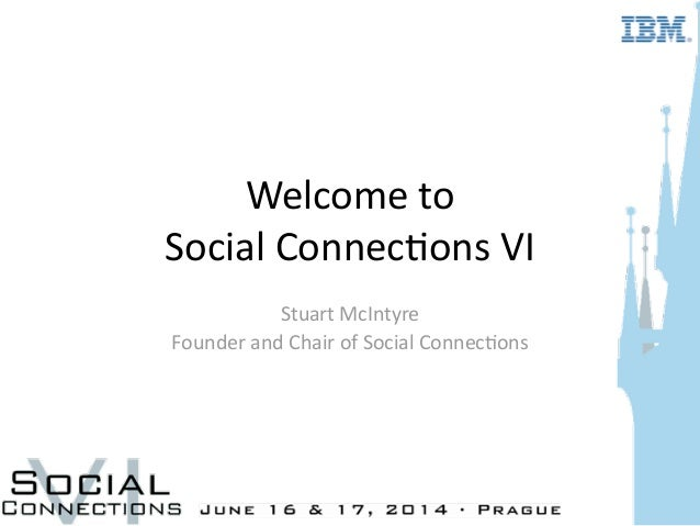 Welcome  to   Social  Connec.ons  VI Stuart  McIntyre   Founder  and  Chair  of  Social  Connec.ons