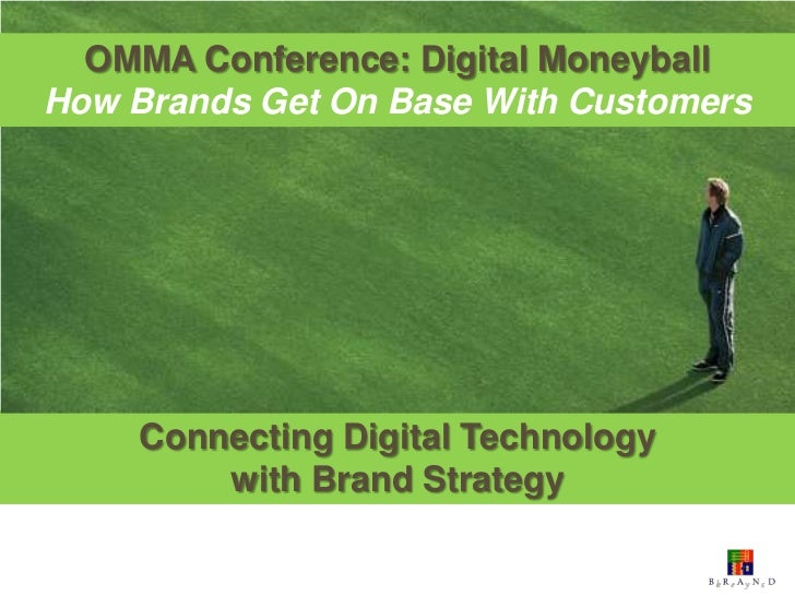 OMMA Conference: Digital MoneyballHow Brands Get On Base With Customers    Connecting Digital Technology        with Brand...