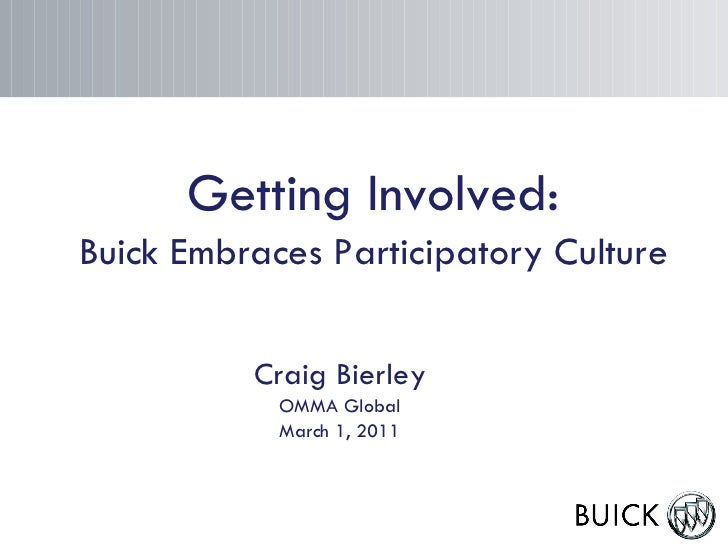 Getting Involved: Buick Embraces Participatory Culture Craig Bierley OMMA Global March 1, 2011