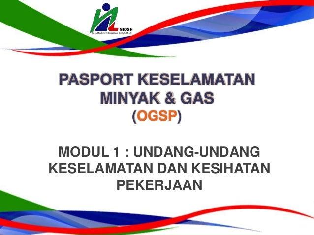 MODUL 1 : UNDANG-UNDANG KESELAMATAN DAN KESIHATAN PEKERJAAN PASPORT KESELAMATAN MINYAK & GAS (OGSP)