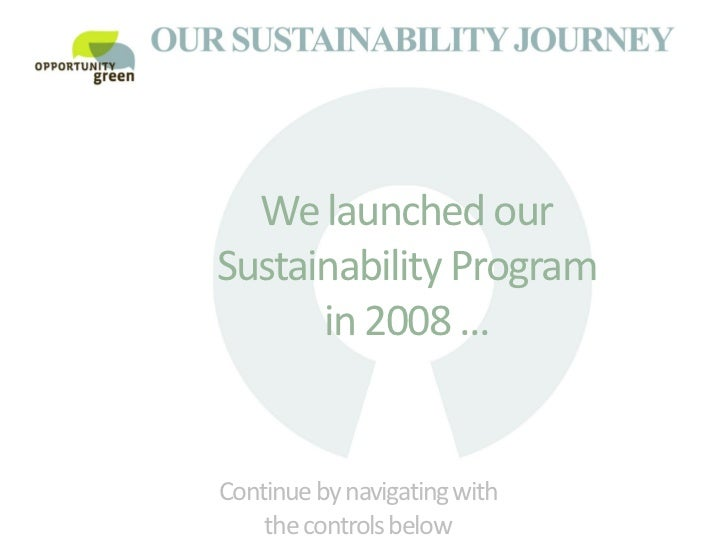 We launched ourSustainability Program      in 2008 ...Continue by navigating with                                    desig...