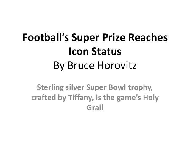 Football's Super Prize Reaches Icon Status By Bruce Horovitz Sterling silver Super Bowl trophy, crafted by Tiffany, is the...