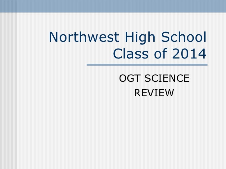 Northwest High School        Class of 2014         OGT SCIENCE           REVIEW