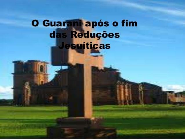 O Guarani após o fim das Reduções Jesuíticas