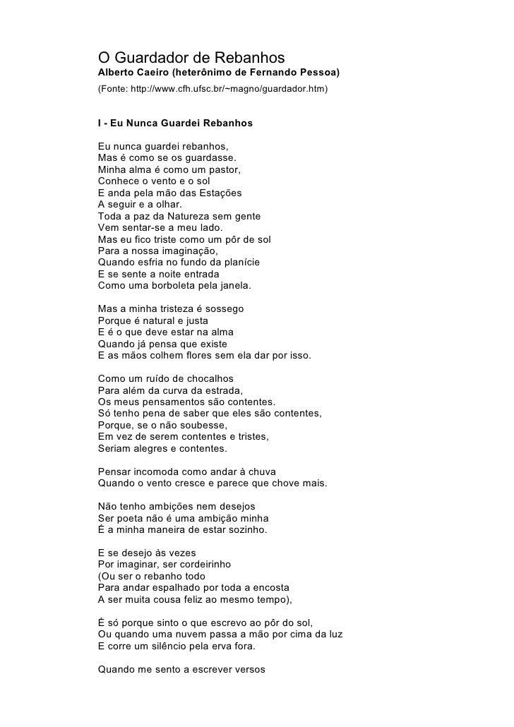 O Guardador de RebanhosAlberto Caeiro (heterônimo de Fernando Pessoa)(Fonte: http://www.cfh.ufsc.br/~magno/guardador.htm)I...